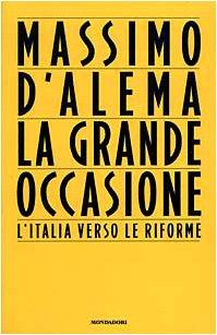 La grande occasione: L'Italia verso le riforme: D'Alema, Massimo