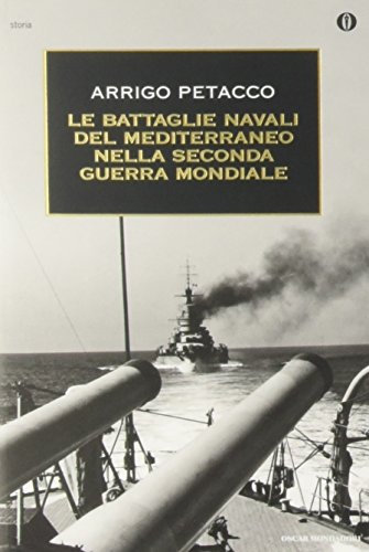 Le battaglie navali del Mediterraneo nella seconda: Arrigo Petacco