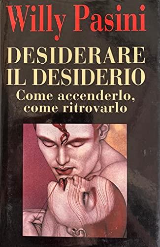 9788804428534: Desiderare il desiderio: Come accenderlo, come ritrovarlo (Saggi) (Italian Edition)