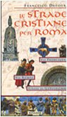 Le Strade Christiane per Roma: Via Francigena, Via Romea, Strada di Gerusalemme (Italian Edition).:...
