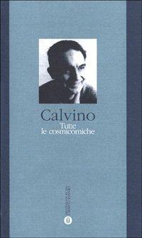 Tutte le cosmicomiche: Calvino