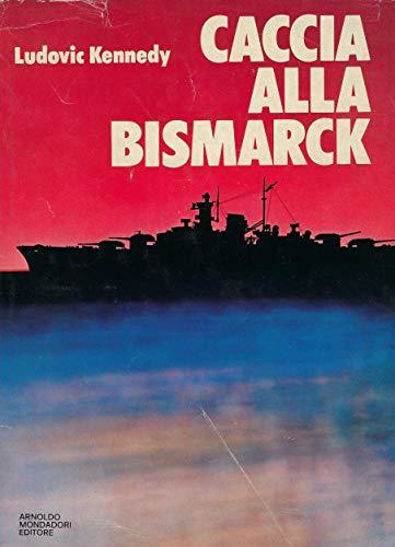 Caccia alla Bismarck.: Kennedy,Ludovic.