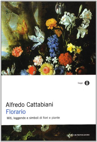 9788804442684: Florario Miti Leggende E Simboli Di Fiori E Piante