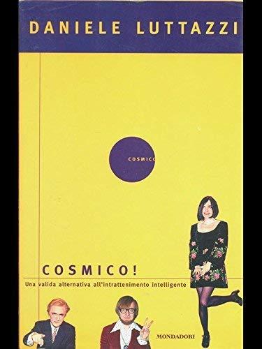 Cosmico! Una Valida Alternativa All'intrattenimento Intelligente: Luttazzi, Daniele