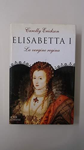 9788804451433: Elisabetta I. La vergine regina (Le scie)