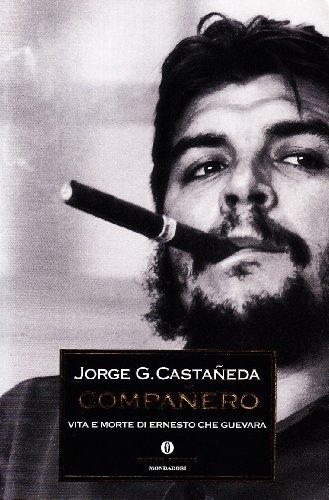 Companero.Vita e morte di Ernesto Che Guevara.: Castaneda,Jorge.