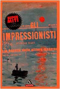 Gli Impressionisti e la nascita della pittura moderna.: Crepaldi,Gabriele a cura di.