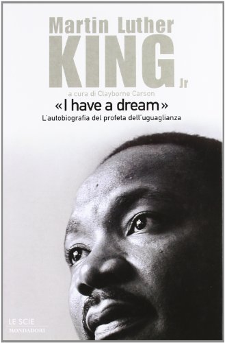 I Have a Dream - L'autobiografia del: Martin Luther King