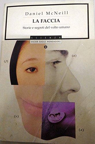 9788804476863: La faccia. Storie e segreti del volto umano