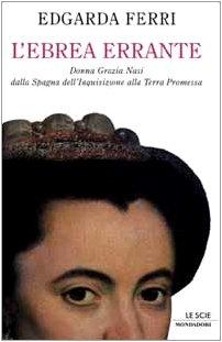 9788804478096: L'ebrea errante: Donna Grazia Nasi dalla Spagna dell'Inquisizione alla terra promessa (Le scie) (Italian Edition)