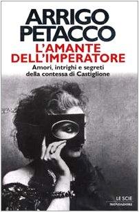 9788804481775: L'amante dell'imperatore: Amori, intrighi e segreti della contessa di Castiglione (Le scie)