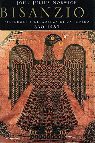 9788804481850: Bisanzio. Splendore e decadenza di un impero 330-1453
