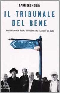 9788804489665: Il tribunale del bene. La storia di Moshe Bejski, l'uomo che creò il Giardino dei giusti