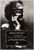 9788804495550: L'amante dell'imperatore. Amori, intrighi e segreti della contessa di Castiglione