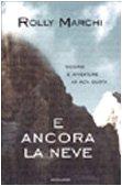 9788804496786: E Ancora La Neve: Ricordi E Avventure Ad Alta Quota