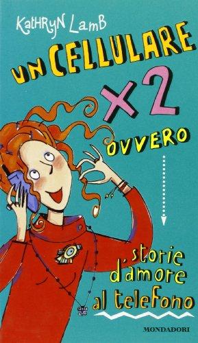 9788804502005: Un cellulare per due ovvero storie d'amore al telefono