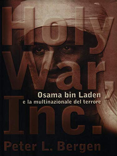 Holy War, Inc. Osama bin Laden e la multinazionale del terrore.: Bergen,Peter L.