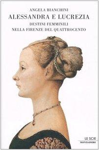 9788804504474: Alessandra e Lucrezia. Destini femminili nella Firenze del Quatrocento