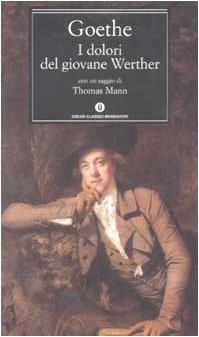 I dolori del giovane Werther (Oscar classici): Goethe, Johann Wolfgang