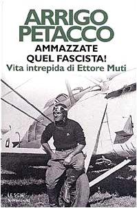 9788804506867: Ammazzate quel fascista! Vita intrepida di Ettore Muti