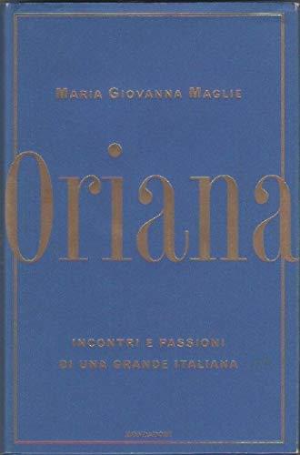 Oriana. Incontri e passioni di una grande italiana (Ingrandimenti) - Maglie, Maria Giovanna