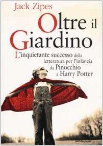 Oltre il giardino. L'inquietante successo della letteratura per l'infanzia da Pinocchio a Harry Potter (880451101X) by [???]