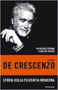 9788804512035: Storia della filosofia moderna. Da Niccolò Cusano a Galileo Galilei (I libri di Luciano De Crescenzo)