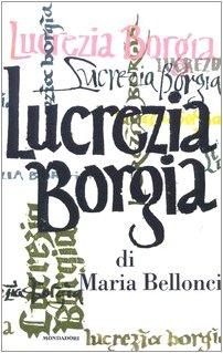 Lucrezia Borgia. La sua vita e i: Bellonci,Maria.