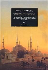 9788804517542: Costantinopoli. Splendore e declino della capitale dell'Impero ottomano 1453-1924