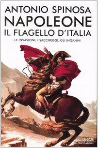 Napoleone. Il flagello d'Italia. Le invasioni, i saccheggi, gli inganni: n/a