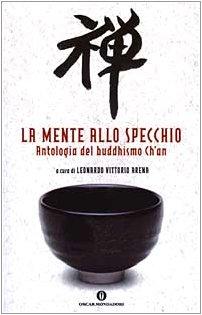 La mente allo specchio. Antologia del buddhismo Ch'an (Oscar varia): n/a