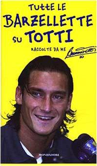 Tutte le barzellette su Totti raccolte da: Totti, Francesco
