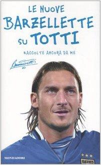 9788804524823: Le nuove barzellette su Totti (raccolte ancora da me) (Biblioteca umoristica Mondadori)