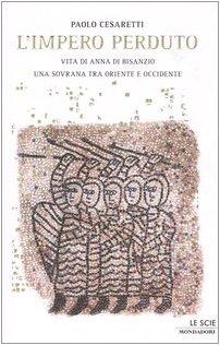 9788804526728: L' impero Perduto: Vita Di Anna Di Bisanzio