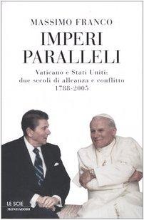 9788804528661: Imperi paralleli. Vaticano e Stati Uniti: due secoli di alleanza e conflitto 1788-2005