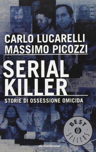 9788804532712: Serial killer. Storie di ossessione omicida