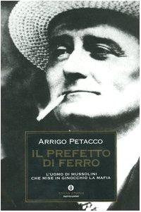 9788804532750: Il prefetto di ferro. L'uomo di Mussolini che mise in ginocchio la mafia