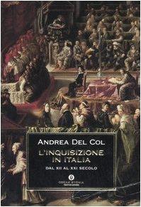 L'inquisizione in Italia dal XII al XXi secolo - Del Col Andrea