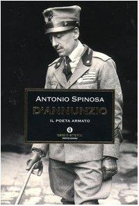 D Annunzio. Il poeta armato.: Spinosa, Antonio;D Annunzio,
