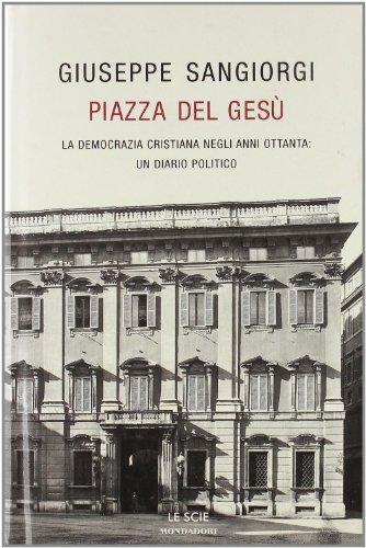 9788804538998: Piazza Del Gesù: La Democrazia Cristiana Negli Anni Ottanta: Un Diario Politico