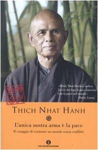 L'unica nostra arma ? la pace. Il coraggio di costruire un mondo senza conflitti: Thich Nhat ...