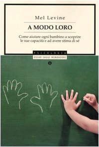 A modo loro. Come aiutare ogni bambino a scoprire le sue capacitÃ: ed avere stima di sè (8804547561) by Mel Levine