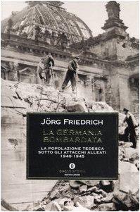 9788804547808: La Germania bombardata. La popolazione tedesca sotto gli attacchi alleati 1940-1945