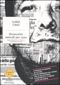 9788804551232: Diciassette omicidi per caso. Storia vera di Donato Bilancia, il serial killer dei treni