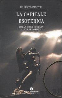 9788804553762: La capitale esoterica. Dalla Roma occulta al'urbe cosmica