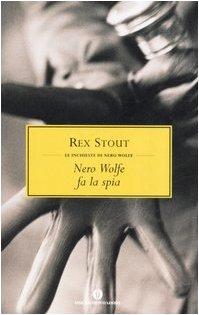 Nero Wolfe fa la spia (8804554207) by Rex Stout