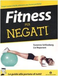 Fitness per negati - Schlosberg, Suzanne; Neporent, Liz