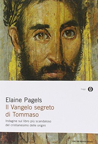 Il vangelo segreto di Tommaso. Indagine sul libro pi? scandaloso del cristianesimo delle origini - Elaine Pagels