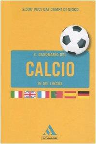 9788804558217: Il dizionario del calcio in sei lingue