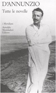 Tutte le novelle D'Annunzio, Gabriele; Andreoli, A. and De Marco, M. - Tutte le novelle D'Annunzio, Gabriele; Andreoli, A. and De Marco, M.
